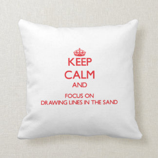 Keep Calm and focus on Drawing Lines In The Sand Pillows