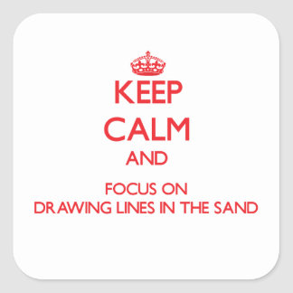 Keep Calm and focus on Drawing Lines In The Sand Square Sticker