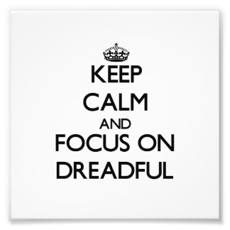 Keep Calm and focus on Dreadful Photo Art