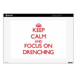 "Keep Calm and focus on Drenching 15"" Laptop Skins"