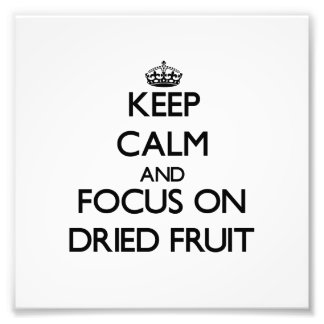 Keep Calm and focus on Dried Fruit Photo