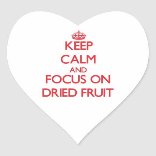 Keep Calm and focus on Dried Fruit Stickers