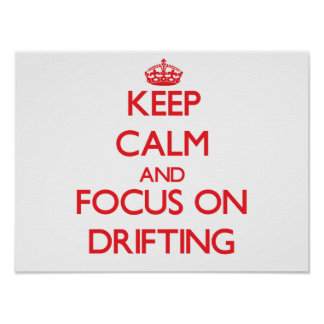 Keep Calm and focus on Drifting Poster