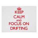 Keep Calm and focus on Drifting Posters