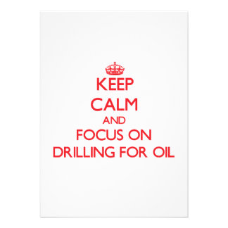 Keep Calm and focus on Drilling For Oil Announcement