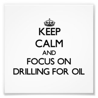 Keep Calm and focus on Drilling For Oil Photo Print