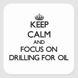 Keep Calm and focus on Drilling For Oil Sticker