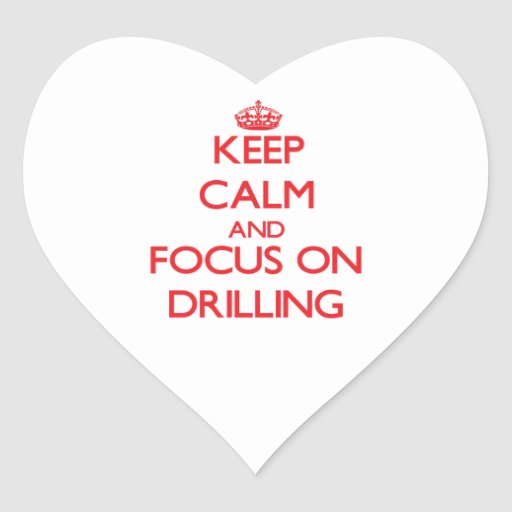 Keep Calm and focus on Drilling Heart Stickers
