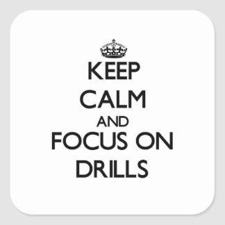 Keep Calm and focus on Drills Square Stickers