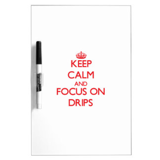 Keep Calm and focus on Drips Dry Erase Board