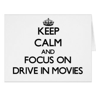 Keep Calm and focus on Drive In Movies Cards