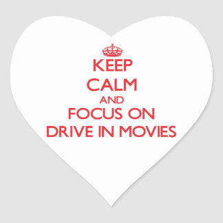 Keep Calm and focus on Drive In Movies Heart Stickers