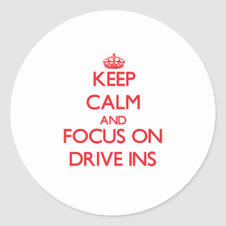Keep Calm and focus on Drive Ins Sticker