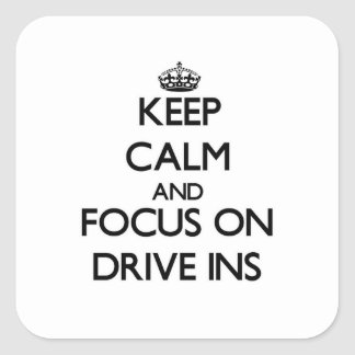 Keep Calm and focus on Drive Ins Square Sticker