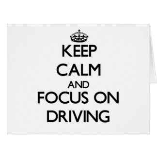 Keep Calm and focus on Driving Greeting Card