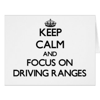 Keep Calm and focus on Driving Ranges Greeting Card