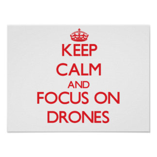 Keep Calm and focus on Drones Poster