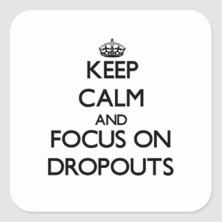 Keep Calm and focus on Dropouts Square Sticker