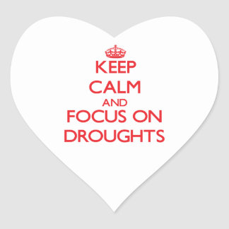 Keep Calm and focus on Droughts Heart Sticker