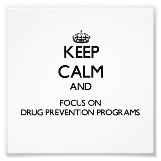 Keep Calm and focus on Drug Prevention Programs Art Photo