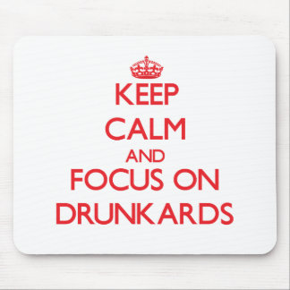 Keep Calm and focus on Drunkards Mouse Pad