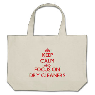 Keep Calm and focus on Dry Cleaners Tote Bags