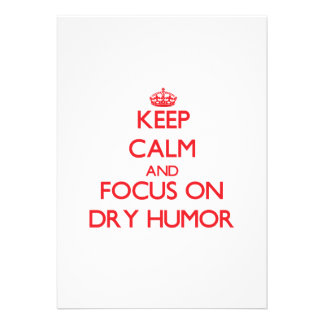Keep Calm and focus on Dry Humor Invite