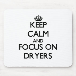 Keep Calm and focus on Dryers Mouse Pad