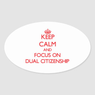 Keep Calm and focus on Dual Citizenship Sticker