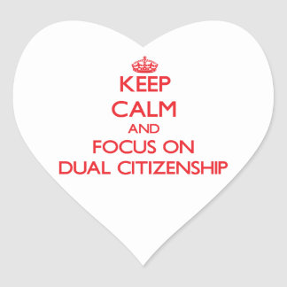Keep Calm and focus on Dual Citizenship Heart Stickers