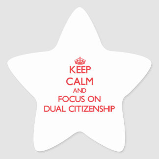 Keep Calm and focus on Dual Citizenship Stickers