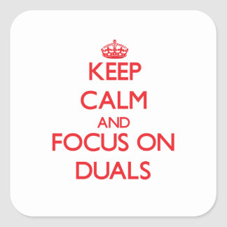 Keep Calm and focus on Duals Square Sticker