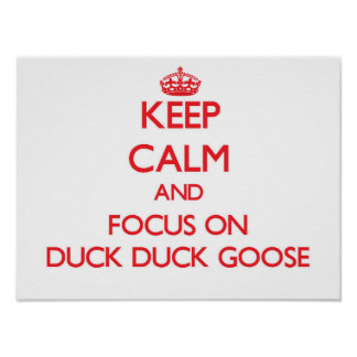 Keep Calm and focus on Duck Duck Goose Poster