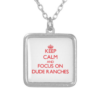 Keep Calm and focus on Dude Ranches Pendant