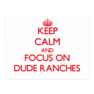 Keep Calm and focus on Dude Ranches Post Card