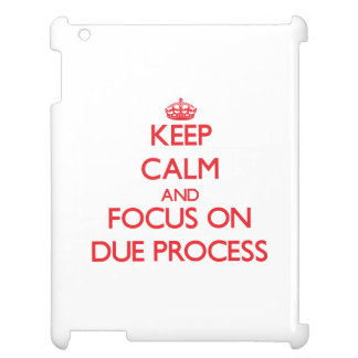 Keep Calm and focus on Due Process iPad Cover
