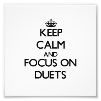 Keep Calm and focus on Duets Photo Print