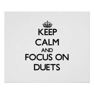 Keep Calm and focus on Duets Poster