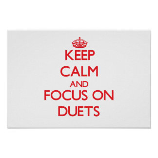 Keep Calm and focus on Duets Print