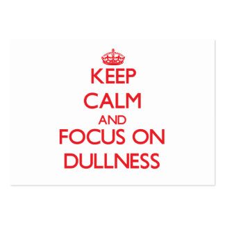 Keep Calm and focus on Dullness Large Business Cards (Pack Of 100)