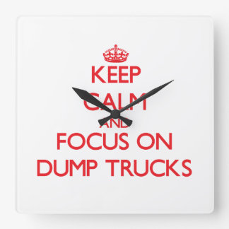Keep Calm and focus on Dump Trucks Square Wall Clocks