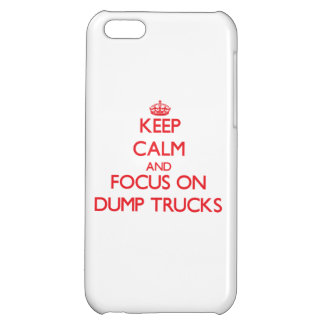 Keep Calm and focus on Dump Trucks iPhone 5C Cover