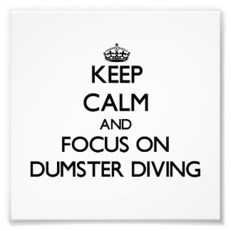 Keep Calm and focus on Dumster Diving Photographic Print