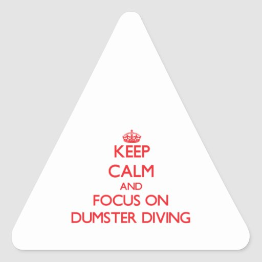 Keep Calm and focus on Dumster Diving Triangle Sticker