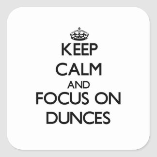 Keep Calm and focus on Dunces Square Sticker