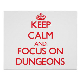 Keep Calm and focus on Dungeons Poster