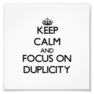 Keep Calm and focus on Duplicity Photograph