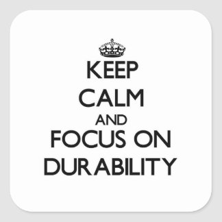 Keep Calm and focus on Durability Square Sticker