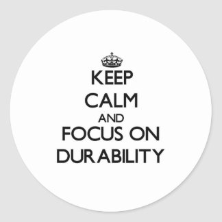 Keep Calm and focus on Durability Round Sticker