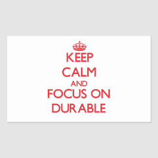Keep Calm and focus on Durable Stickers